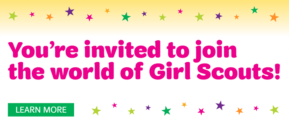 You're invited to join the world of Girl Scouts! Learn More.